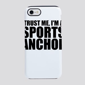 Trust Me, I'm A Sports Anchor iPhone 8/7 Tough