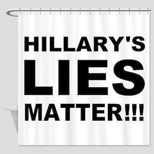 Hillary's Lies Matter Shower Curtain