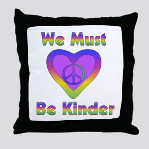 We Must Be Kinder Throw Pillow