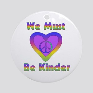 We Must Be Kinder Round Ornament