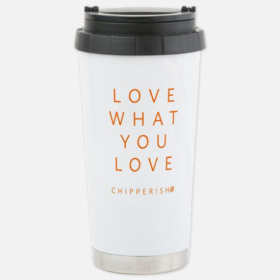 Love What You Stainless Steel Travel Mug