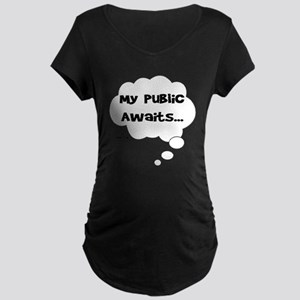 MY PUBLIC AWAITS Maternity T-Shirt