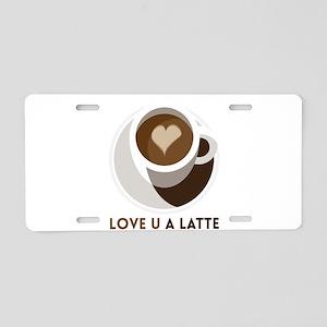 Love U a LATTE Aluminum License Plate