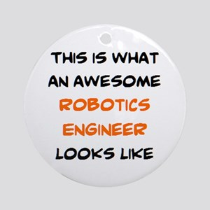 awesome robotics engineer Round Ornament