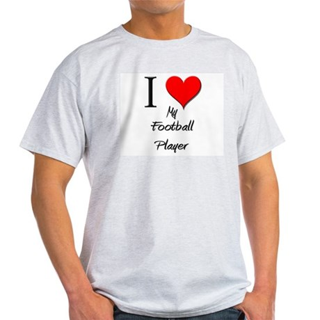I Love My Football Player Light T-Shirt