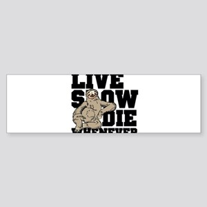 LIVE SLOW , DIE WHENEVER , SLOTH Bumper Sticker