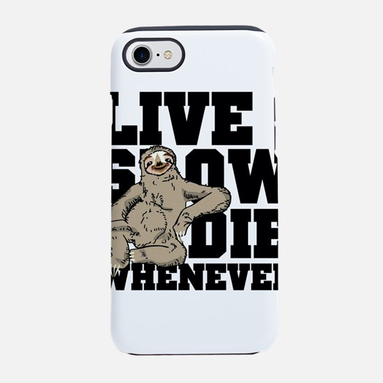 LIVE SLOW , DIE WHENEVER , S iPhone 8/7 Tough Case
