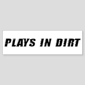 Plays In Dirt Bumper Sticker