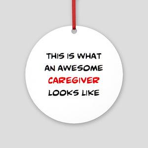 awesome caregiver Round Ornament