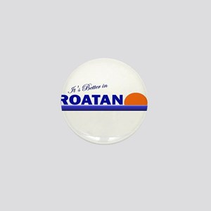 Its Better in Roatan, Hondura Mini Button