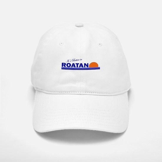 Its Better in Roatan, Hondura Baseball Baseball Cap