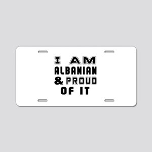 I Am Albanian And Proud Of Aluminum License Plate