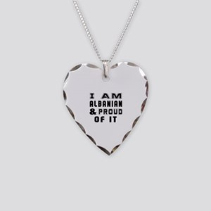 I Am Albanian And Proud Of It Necklace Heart Charm