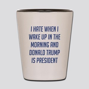 Trump I Wake Up Shot Glass