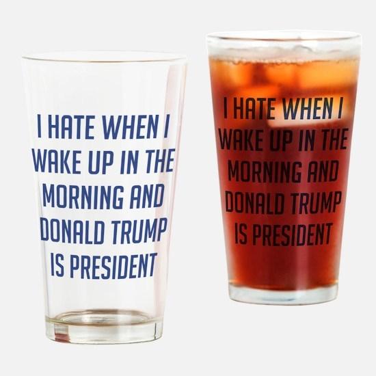 Trump I Wake Up Drinking Glass