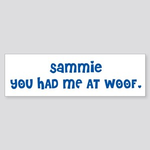 SAMMIE YOU HAD ME AT WOOF Bumper Sticker