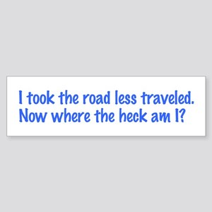 I Took the Road Less Traveled Bumper Sticker