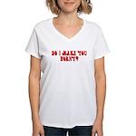 Do i make you horny Women's V-Neck T-Shirt