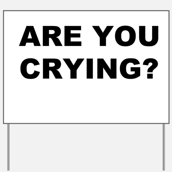 Are You Crying? Yard Sign