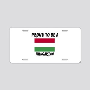 Proud To Be Hungarian Aluminum License Plate