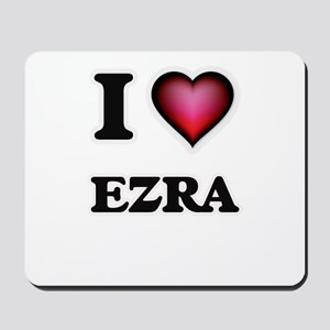 I love Ezra Mousepad