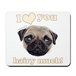 Shug The Scottish Pug Loves You Mousepad