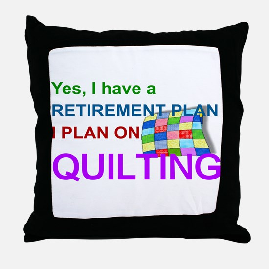 RETIREMENT PLAN - QUILTING Throw Pillow