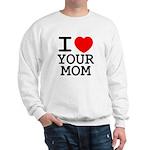 I heart your mom Sweatshirt