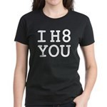 I h8 you Women's Dark T-Shirt