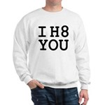 I h8 you Sweatshirt