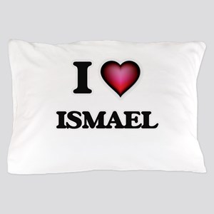 I love Ismael Pillow Case
