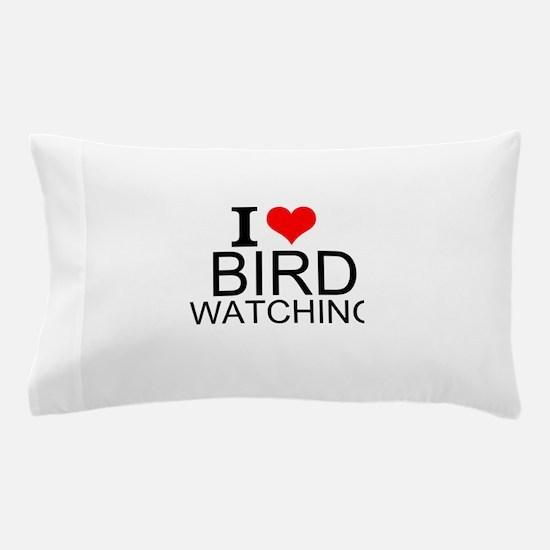 I Love Bird Watching Pillow Case