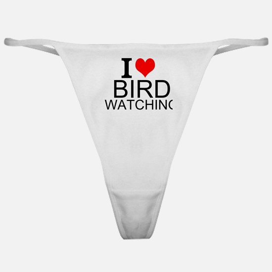 I Love Bird Watching Classic Thong
