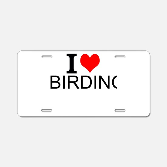 I Love Birding Aluminum License Plate