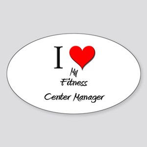 I Love My Fitness Center Manager Oval Sticker
