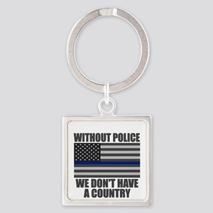 With out police we don't have a country Keychains