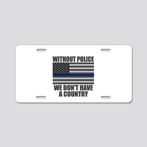 With out police we don't have a country Aluminum L