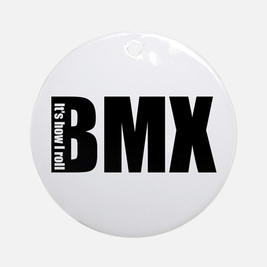 BMX -It's how I roll Ornament (Round)