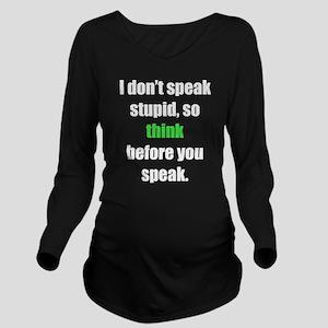 Don't Speak Stupid (L) Long Sleeve Maternity T-Shi