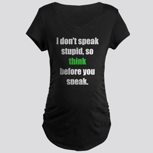 Don't Speak Stupid (L) Maternity T-Shirt