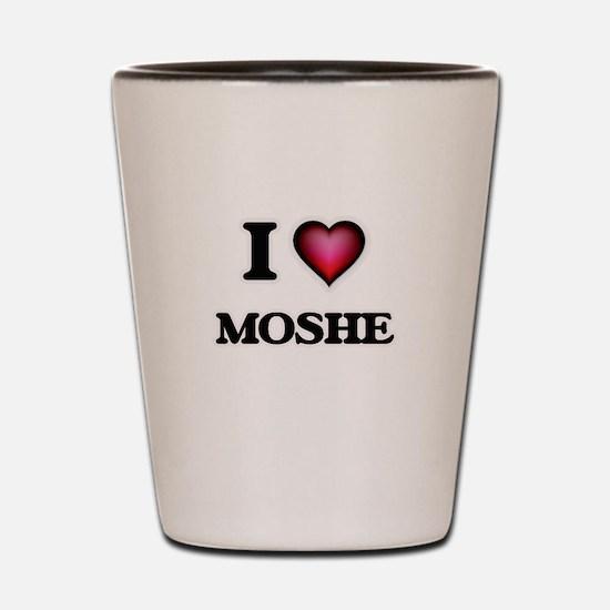 I love Moshe Shot Glass