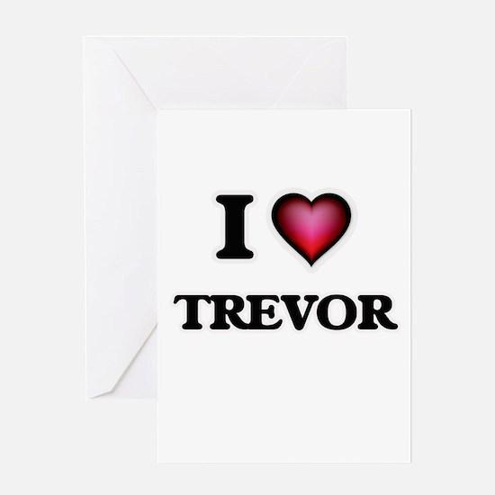 I love Trevor Greeting Cards