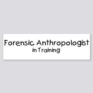Forensic Anthropologist in Tr Bumper Sticker
