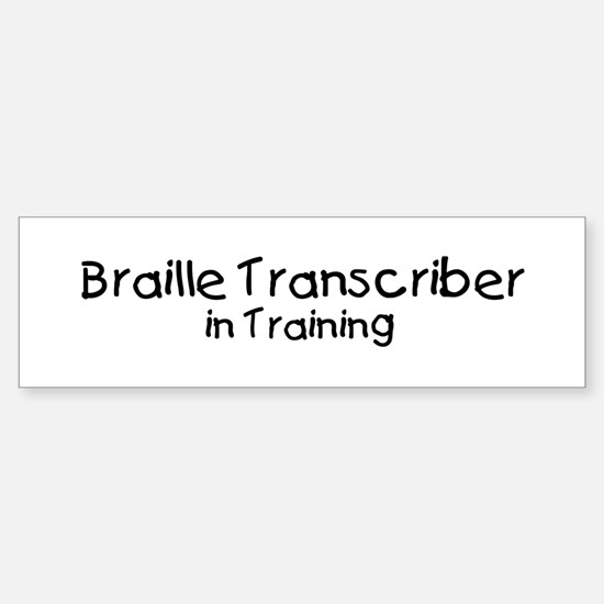 Braille Transcriber in Traini Bumper Bumper Bumper Sticker