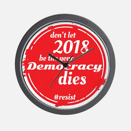DON'T LET 2018 BE THE YEAR DEMOCRACY DI Wall Clock