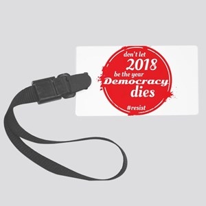 DON'T LET 2018 BE THE YEAR DEMOC Large Luggage Tag