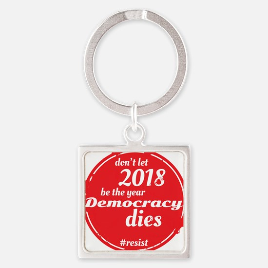 DON'T LET 2018 BE THE YEAR DEMOCRACY DIE Keychains