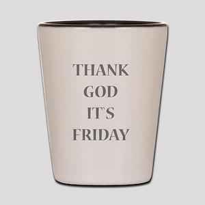Thank God It`s Friday Shot Glass