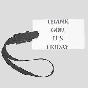 Thank God It`s Friday Large Luggage Tag