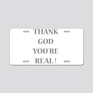 Thank God You`re Real Aluminum License Plate